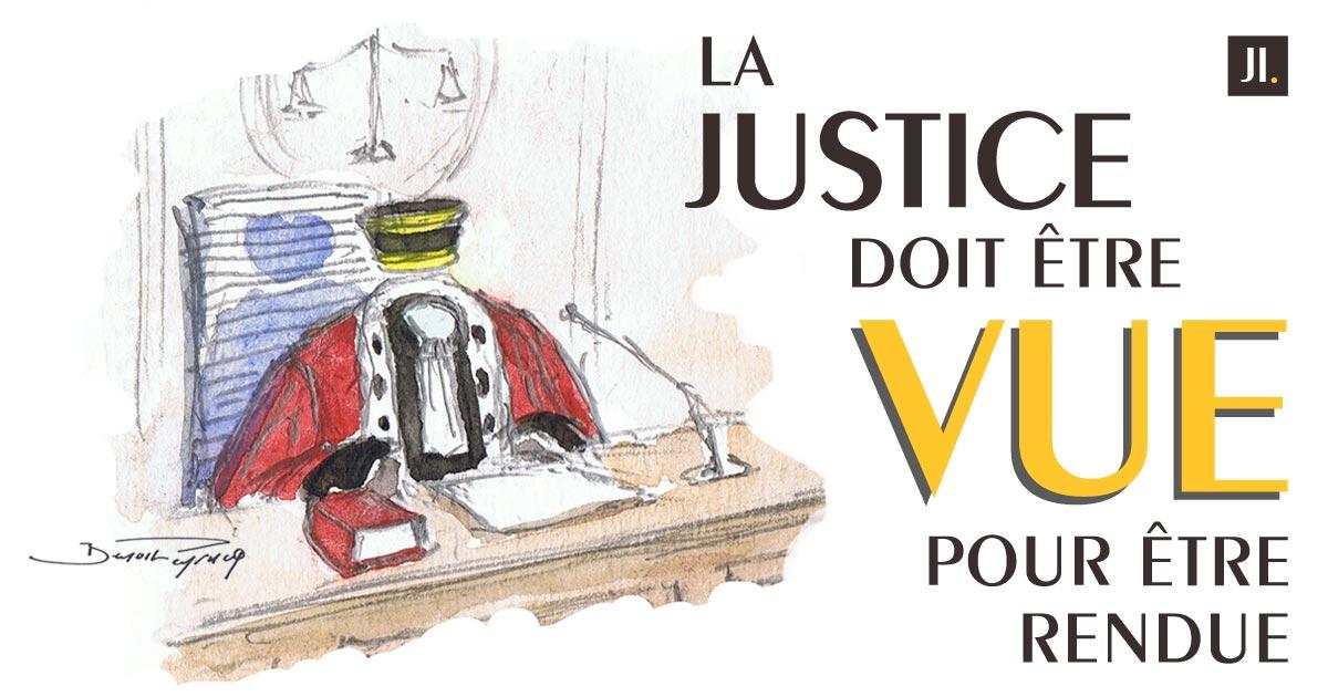 La justice doit être vue pour être rendue